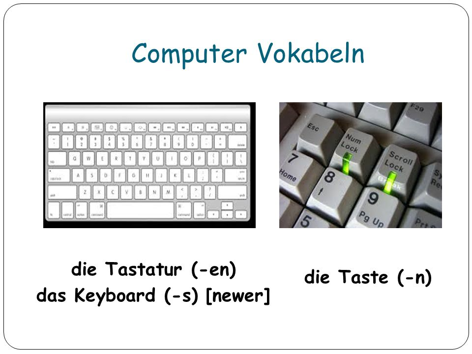 die Tastatur (-en) das Keyboard (-s) [newer]